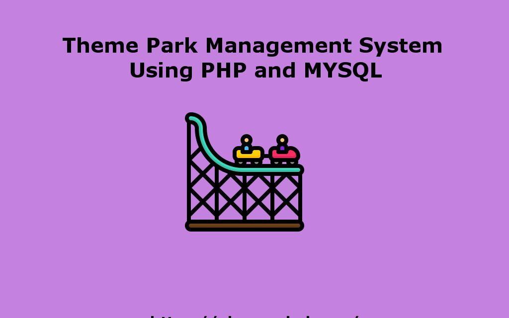 سیستم مدیریت پارک تم در PHP |  پروژه مدیریت پارک موضوعی آنلاین